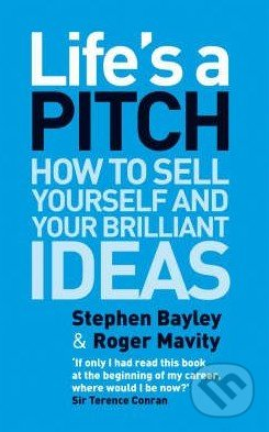 Life\'s a Pitch - Stephen Bayley, Roger Mavity