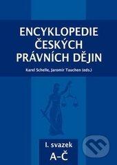Encyklopedie českých právních dějin I. - Karel Schelle, Jaromír Tauchen