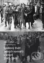 Spolkový život českých novinářů v letech 1945-1948 - Jan Cebe