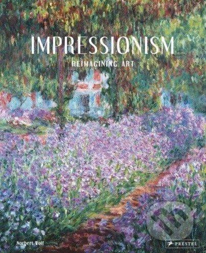 Impressionism: Reimagining Art - Norbert Wolf