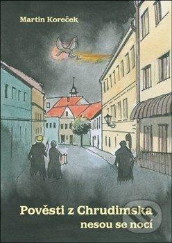 Pověsti Chrudimska nesou se nocí - Martin Koreček