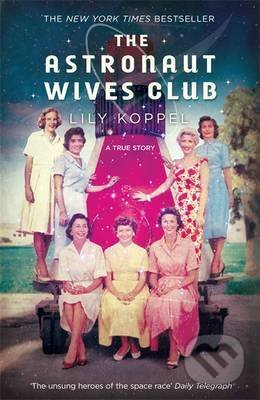 The Astronaut Wives Club - Lily Koppel