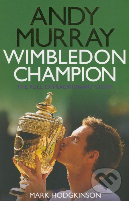 Andy Murray: Wimbledon Champion - Mark Hodgkinson