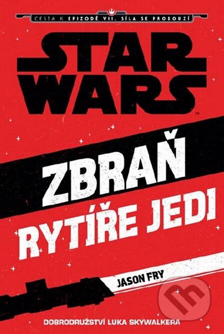 Star Wars - Cesta k Epizodě VII - Zbraň rytíře Jedi - Jason Fry