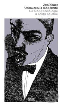 Odsouzení k modernitě - Jan Keller