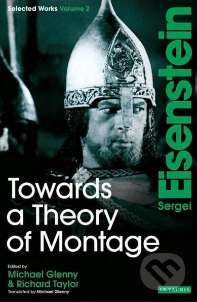 Towards a Theory of Montage - Sergej Eisenstein