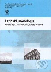 Latinská morfologie - Andrea Krúpová, Jana Mikulová, Richard Psík