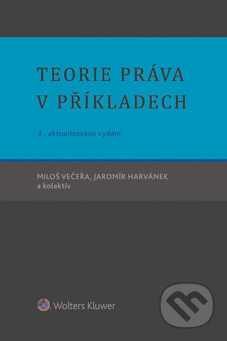 Teorie práva v příkladech - Miloš Večeřa, Jaromír Harvánek a kolektiv