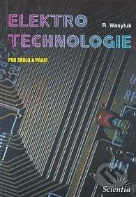 Elektrotechnologie pro školu a praxi - R. Wasyluk