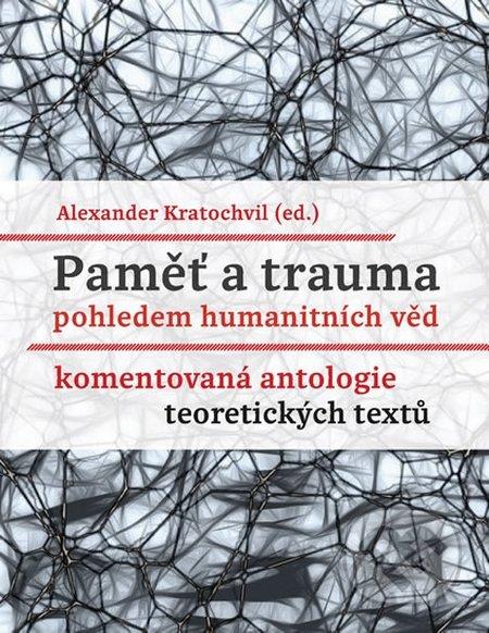 Paměť a trauma pohledem humanitních věd - Alexander Kratochvil