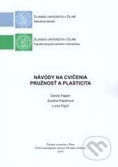 Návody na cvičenia - Pružnosť a plasticita - Daniel Papán, Zuzana Papánová, Lucia Figuli