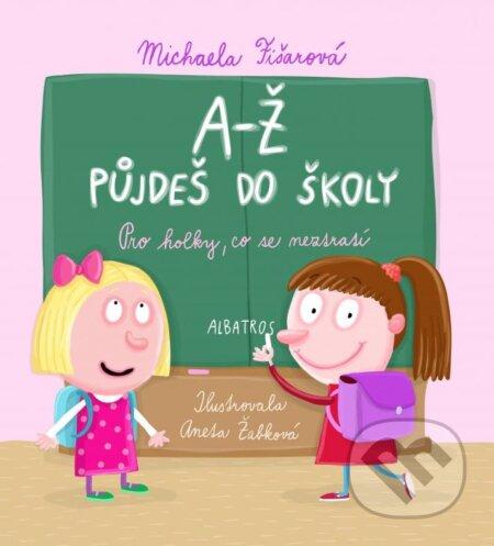 A-Ž půjdeš do školy: Pro holky, co se neztratí - Michaela Fišarová, Aneta Žabková (ilustrácie)