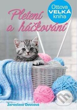 Ottova velká kniha pletení a háčkování - Jaroslava Dovcová