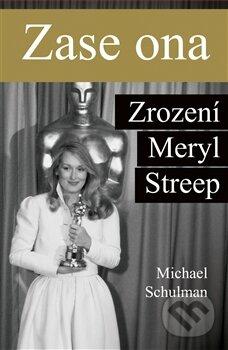 Zase ona: Zrození Meryl Streep - Michael Schulman