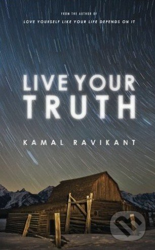 Live Your Truth - Kamal Ravikant