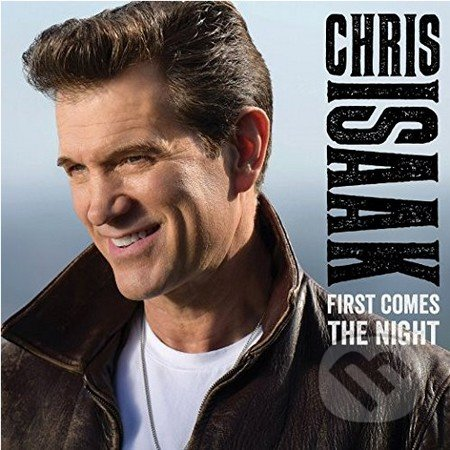 Chris Isaak: First Comes The Night - Chris Isaak