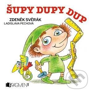 Šupy dupy dup - Zdeněk Svěrák, Ladislava Pechová (ilustrácie)