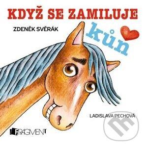 Když se zamiluje kůň - Zdeněk Svěrák, Ladislava Pechová (ilustrácie)