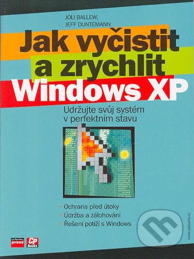 Jak vyčistit a zrychlit Windows XP - Joli Ballew, Jeff Duntemann