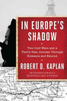 In Europe\'s Shadow - Robert D. Kaplan