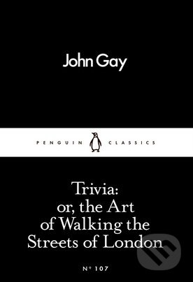 Trivia: or, the Art of Walking the Streets of London - John Gay