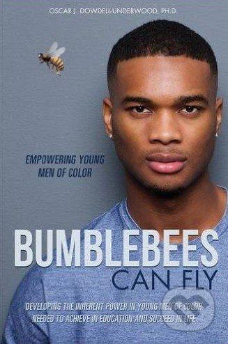 Bumblebees Can Fly - Oscar J. Dowdell-Underwood