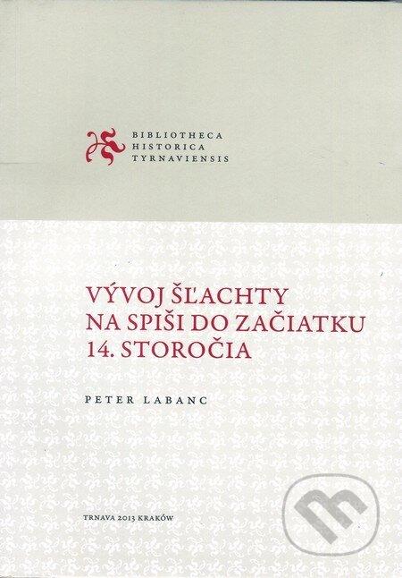 Vývoj šľachty na Spiši do začiatku 14. storočia - Peter Labanc