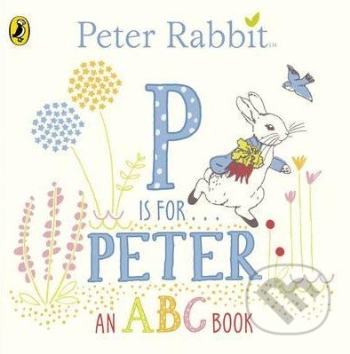 Peter Rabbit: P is for Peter - Beatrix Potter
