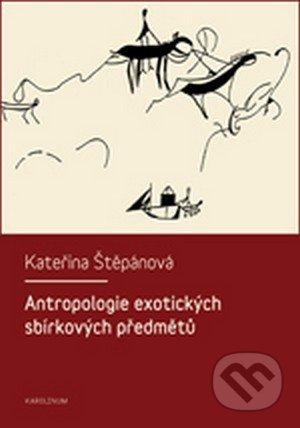 Antropologie exotických sbírkových předmětů - Kateřina Štěpánová