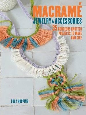 Macrame Jewelry and Accessories - Lucy Hopping