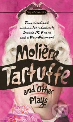 Tartuffe and Other Plays - Moliére
