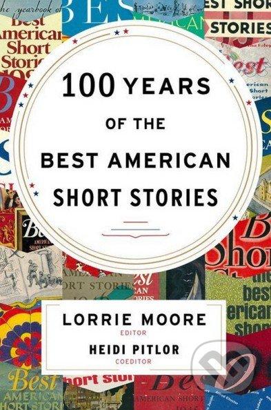 100 Years of The Best American Short Stories - Lorrie Moore