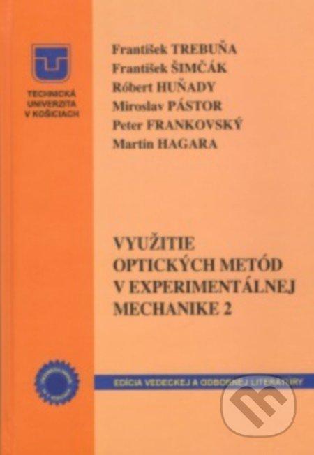 Využitie optických metód v experimentálnej mechanike 2 - František Trebuňa, František Šimčák