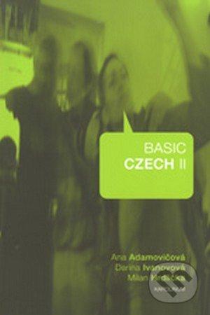 Basic Czech II - Ana Adamovičová, Darina Ivanovová, Milan Hrdlička