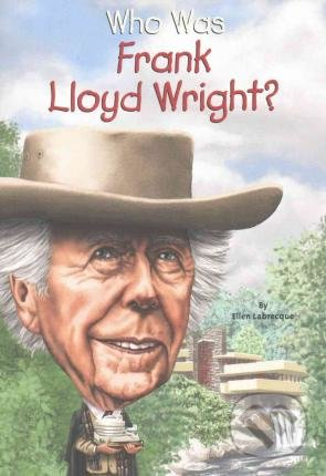 Who Was Frank Lloyd Wright? - Ellen Labrecque