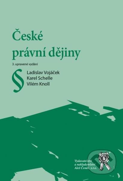 České právní dějiny - Karel Schelle, Ladislav Vojáček
