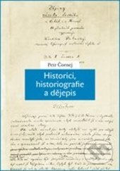 Historici, historiografie a dějepis - Petr Čornej