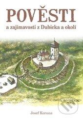 Pověsti a zajímavosti z Dubicka a okolí - Josef Koruna