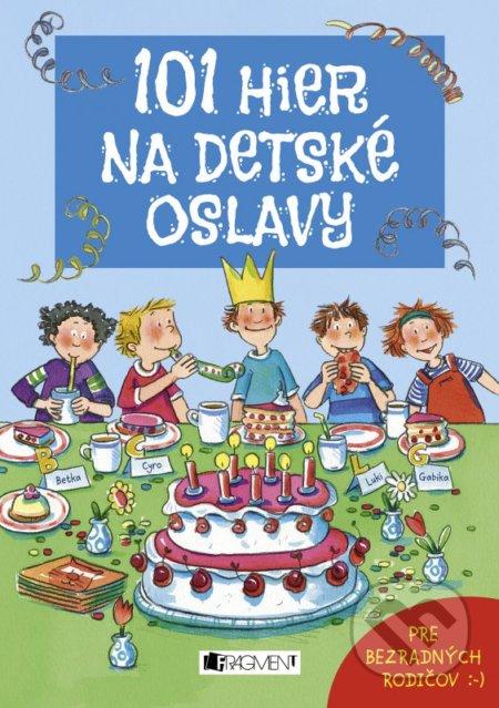 101 hier na detské oslavy - Silvia Schmitz, Anna Bernhard