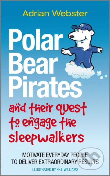 Polar Bear Pirates and Their Quest to Engage the Sleepwalkers - Adrian Webster
