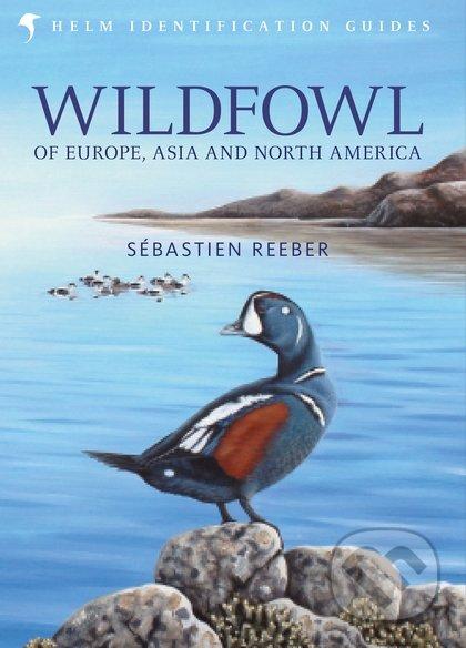 Wildfowl of Europe, Asia and North America - Sebastien Reeber