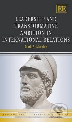 Leadership and Transformative Ambition in International Relations - Mark Menaldo