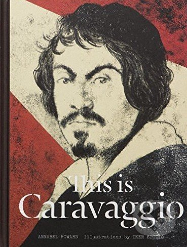 This is Caravaggio - Annabel Howard