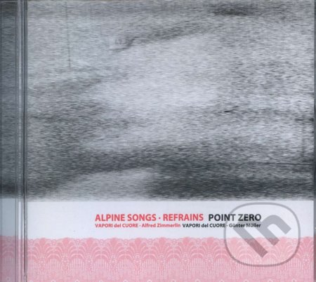 Vapori del cuore: Alpine songs - Refrains - Point Zero -