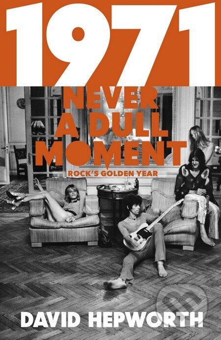 1971 - Never a Dull Moment - David Hepworth