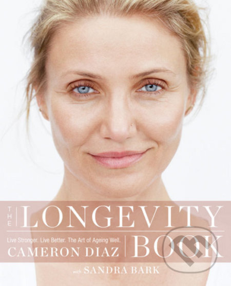 The Longevity Book - Cameron Diaz, Sandra Bark