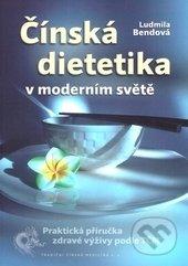 Čínská dietetika v moderním světě - Ludmila Bendová
