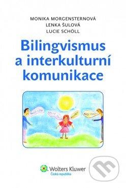 Bilingvismus a interkulturní komunikace - Lucie Scholl, Lenka Šulová, Monika Morgensternová
