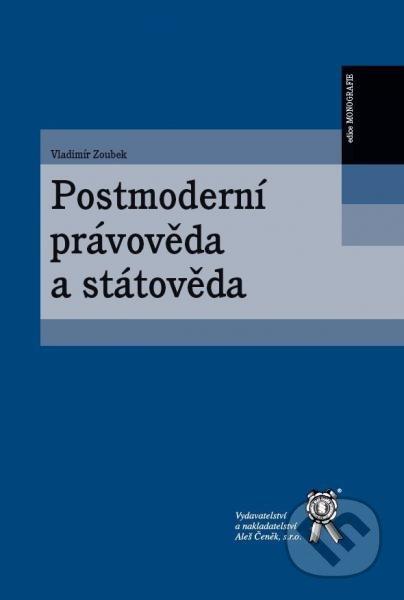 Postmoderní právověda a státověda - Zoubek Vladimír