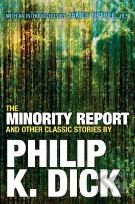 The Minority Report and Other Classic Stories - Philip K. Dick